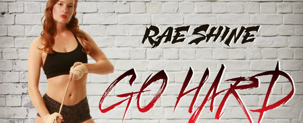 Rae Shine – Go Hard