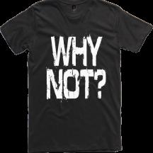 Why Not? Tshirt