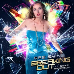 Rae Shine – Breaking Out ft. Erika Anderson